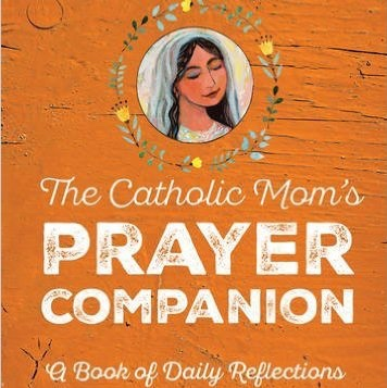 Catholic Mom's Prayer Companion